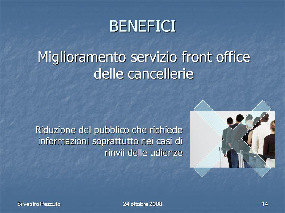 Silvestro Pezzuto24 ottobre 200814 BENEFICI Riduzione del pubblico che richiede informazioni soprattutto nei casi di rinvii delle udienze Miglioramento servizio front office delle cancellerie