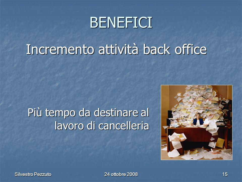 Silvestro Pezzuto24 ottobre 200815 BENEFICI Incremento attività back office Più tempo da destinare al lavoro di cancelleria