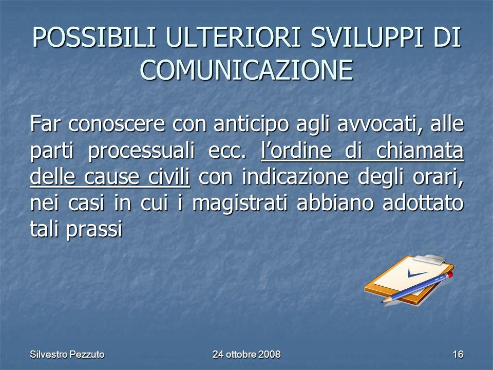 Silvestro Pezzuto24 ottobre 200816 POSSIBILI ULTERIORI SVILUPPI DI COMUNICAZIONE Far conoscere con anticipo agli avvocati, alle parti processuali ecc.