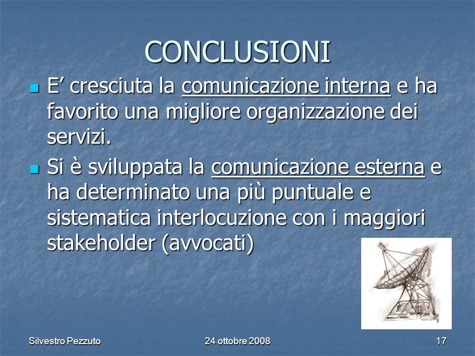 Silvestro Pezzuto24 ottobre 200817 CONCLUSIONI E cresciuta la comunicazione interna e ha favorito una migliore organizzazione dei servizi.