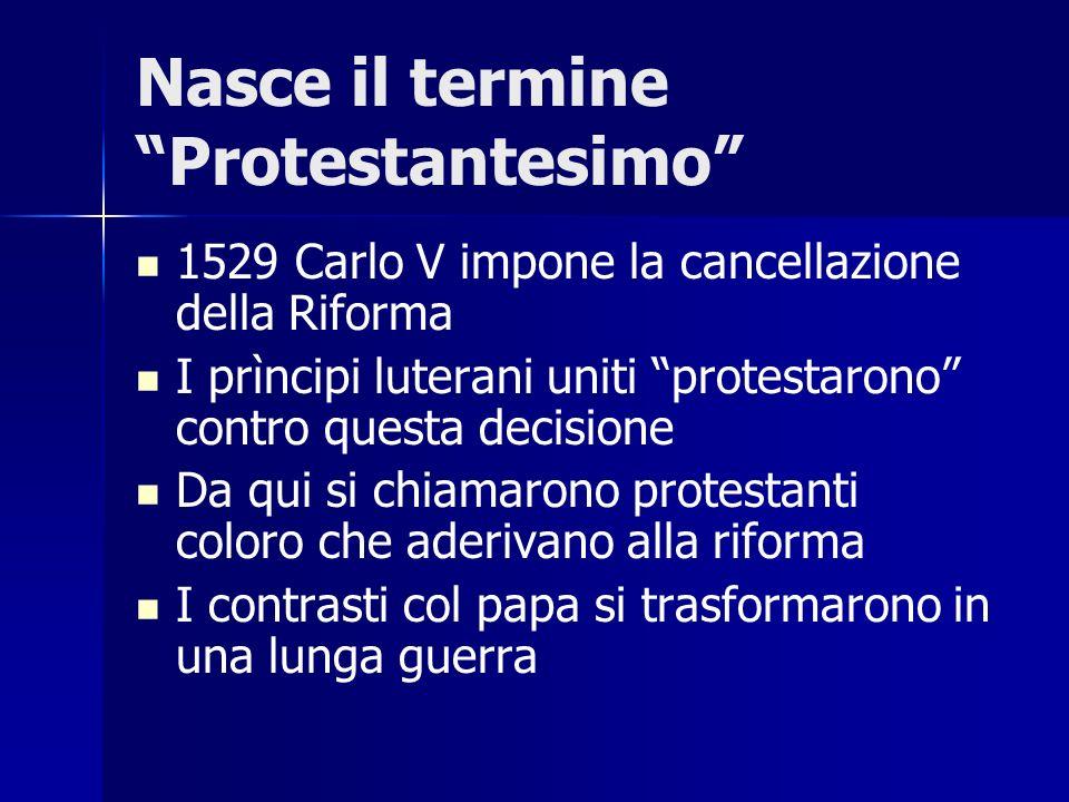 Nasce il termine Protestantesimo 1529 Carlo V impone la cancellazione della Riforma I prìncipi luterani uniti protestarono contro questa decisione Da