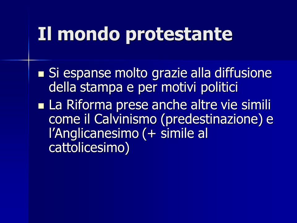 Il mondo protestante Si espanse molto grazie alla diffusione della stampa e per motivi politici Si espanse molto grazie alla diffusione della stampa e