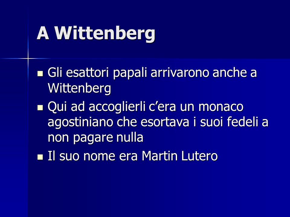 A Wittenberg Gli esattori papali arrivarono anche a Wittenberg Gli esattori papali arrivarono anche a Wittenberg Qui ad accoglierli cera un monaco ago