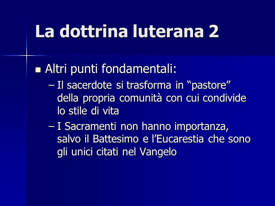 La dottrina luterana 2 Altri punti fondamentali: Altri punti fondamentali: –Il sacerdote si trasforma in pastore della propria comunità con cui condiv