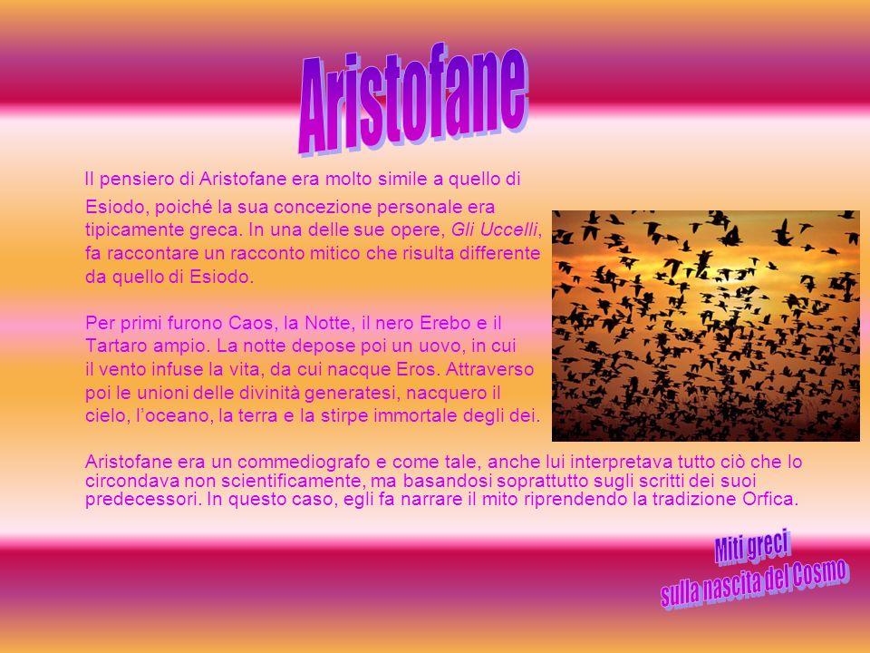 Il pensiero di Aristofane era molto simile a quello di Esiodo, poiché la sua concezione personale era tipicamente greca. In una delle sue opere, Gli U