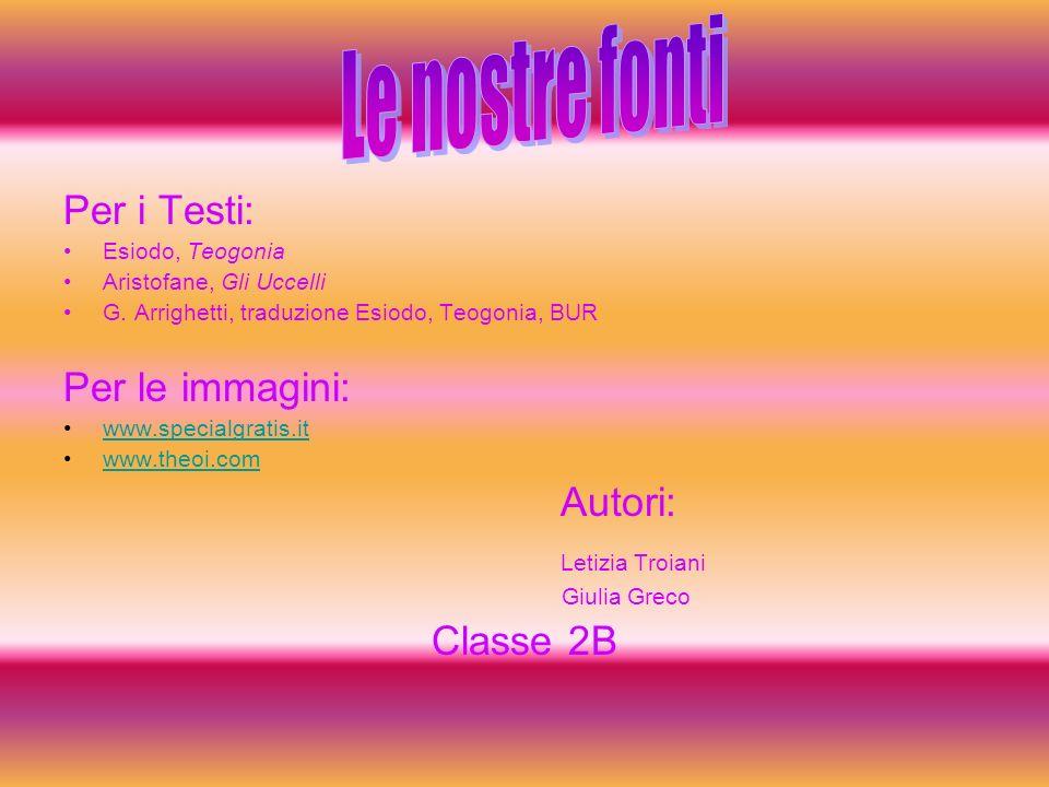 Per i Testi: Esiodo, Teogonia Aristofane, Gli Uccelli G. Arrighetti, traduzione Esiodo, Teogonia, BUR Per le immagini: www.specialgratis.it www.theoi.