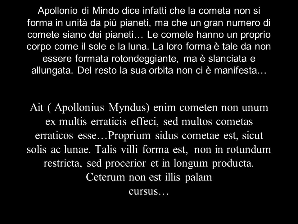 Apollonio di Mindo dice infatti che la cometa non si forma in unità da più pianeti, ma che un gran numero di comete siano dei pianeti… Le comete hanno