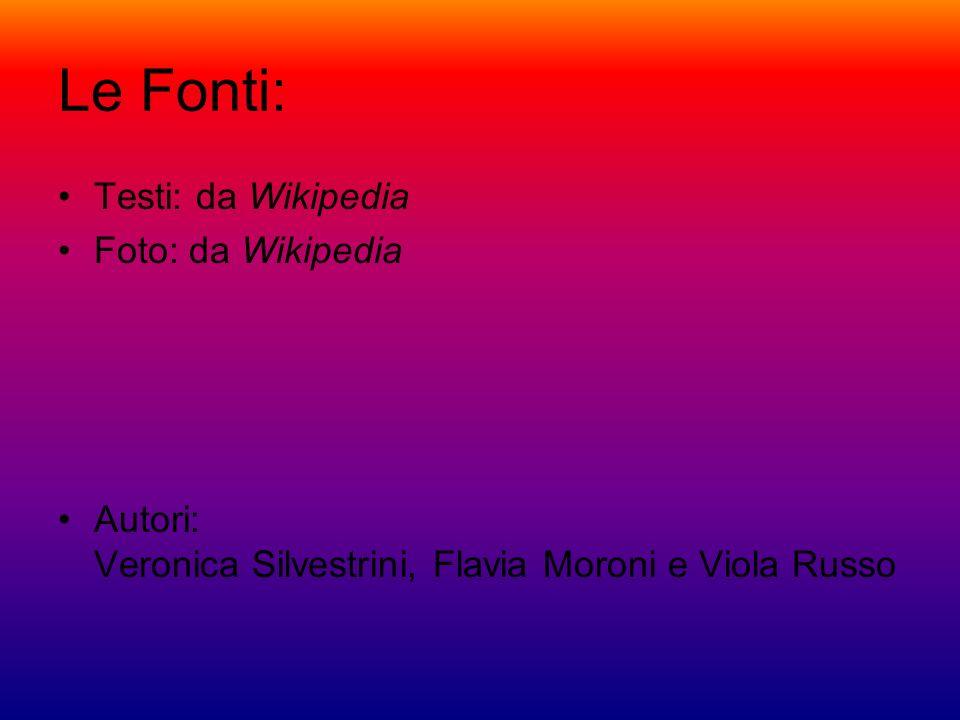 Le Fonti: Testi: da Wikipedia Foto: da Wikipedia Autori: Veronica Silvestrini, Flavia Moroni e Viola Russo