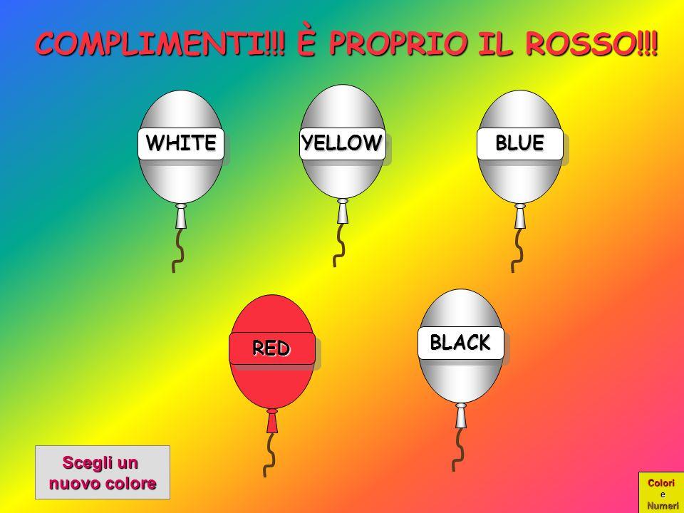Colori e Numeri WHITE Clicca sulla parola ROSSO per far colorare il palloncino YELLOW BLUE RED BLACK