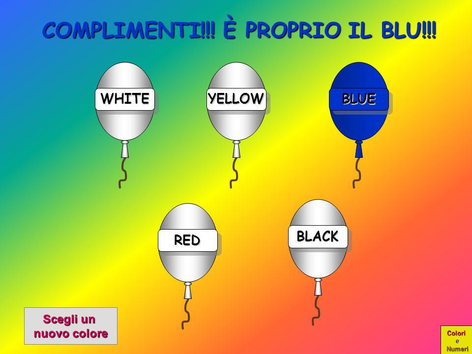 Colori e Numeri WHITE Clicca sulla parola BLU per far colorare il palloncino YELLOW BLUE RED BLACK