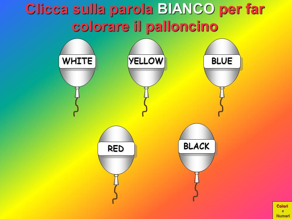 Colori e Numeri WHITEWHITE COMPLIMENTI!!! È PROPRIO IL BLU!!! YELLOWYELLOWBLUEBLUE REDRED BLACKBLACK Scegli un Scegli un nuovo colore nuovo colore