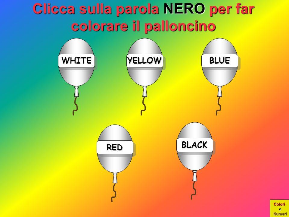 Colori e Numeri WHITEWHITE COMPLIMENTI!!! È PROPRIO IL BIANCO!!! YELLOWYELLOWBLUEBLUE REDRED BLACKBLACK Scegli un Scegli un nuovo colore nuovo colore