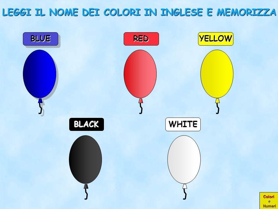 Colori e Numeri BLACK BLUEBLUE REDYELLOW WHITE LEGGI IL NOME DEI COLORI IN INGLESE E MEMORIZZA