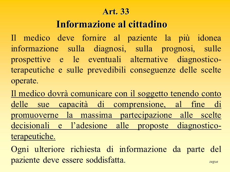 Art. 33 Informazione al cittadino Il medico deve fornire al paziente la più idonea informazione sulla diagnosi, sulla prognosi, sulle prospettive e le