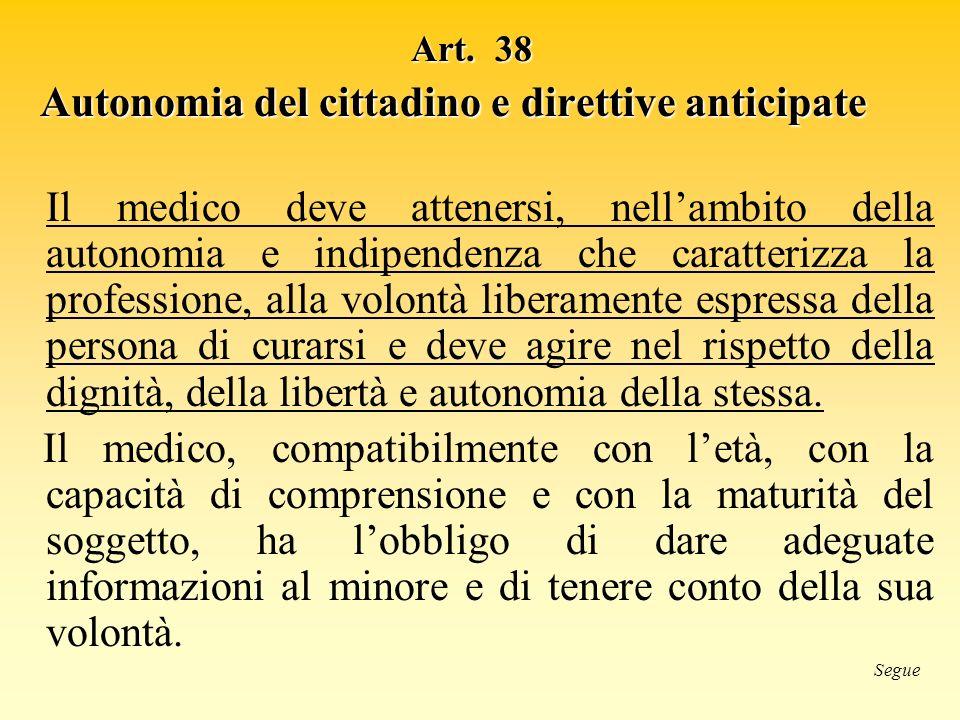 Art. 38 Autonomia del cittadino e direttive anticipate Il medico deve attenersi, nellambito della autonomia e indipendenza che caratterizza la profess