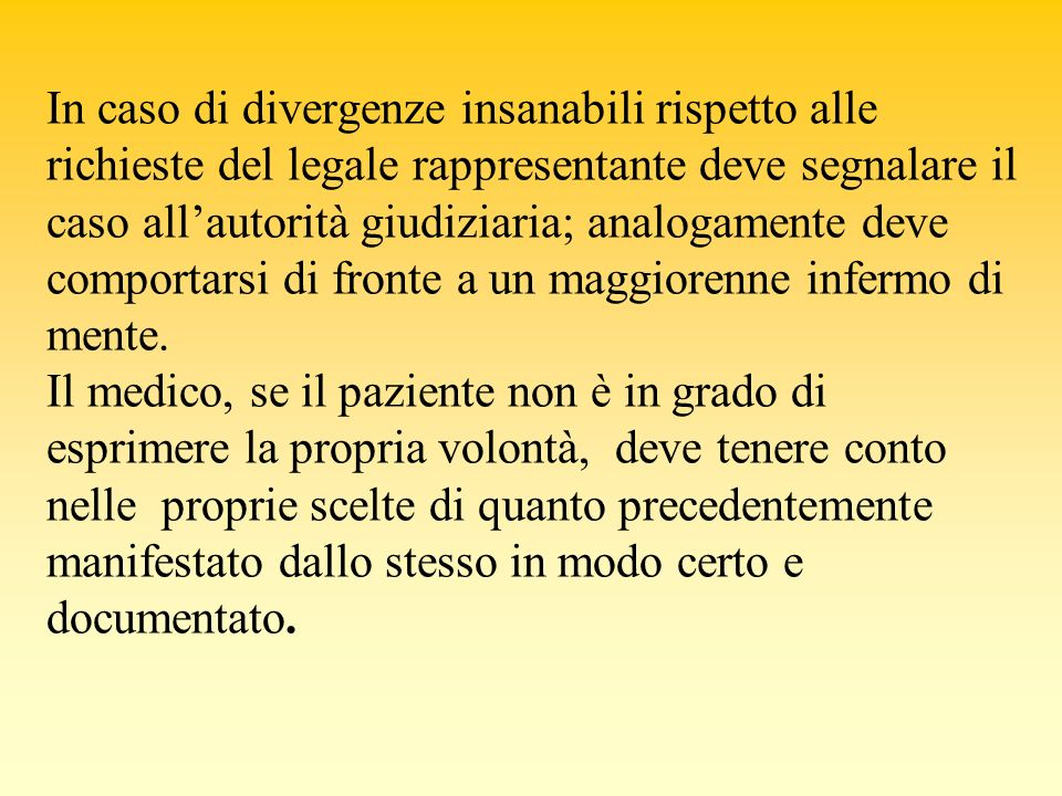 In caso di divergenze insanabili rispetto alle richieste del legale rappresentante deve segnalare il caso allautorità giudiziaria; analogamente deve c