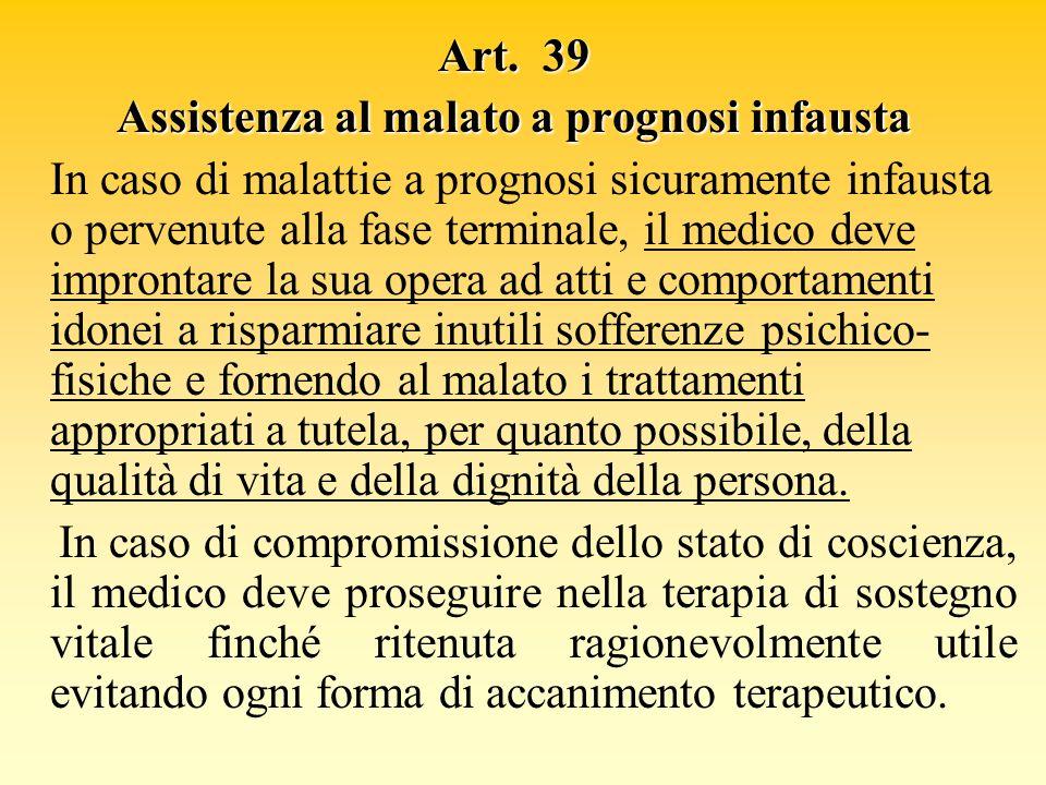 Art. 39 Assistenza al malato a prognosi infausta In caso di malattie a prognosi sicuramente infausta o pervenute alla fase terminale, il medico deve i