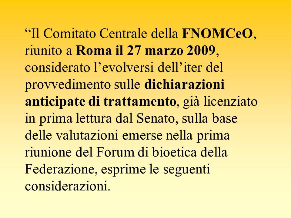 Il Comitato Centrale della FNOMCeO, riunito a Roma il 27 marzo 2009, considerato levolversi delliter del provvedimento sulle dichiarazioni anticipate
