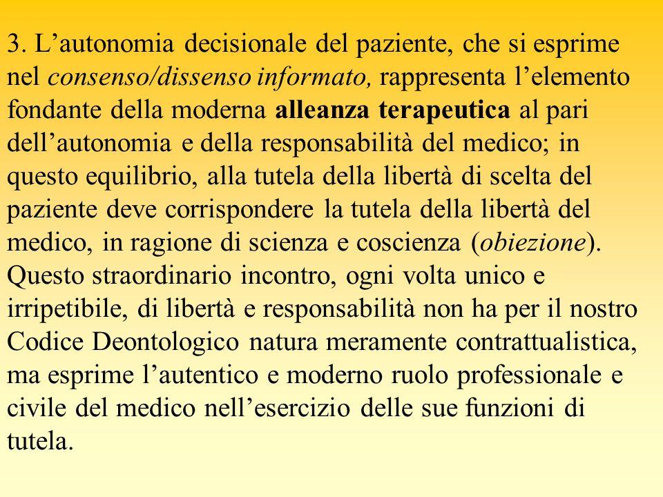 3. Lautonomia decisionale del paziente, che si esprime nel consenso/dissenso informato, rappresenta lelemento fondante della moderna alleanza terapeut