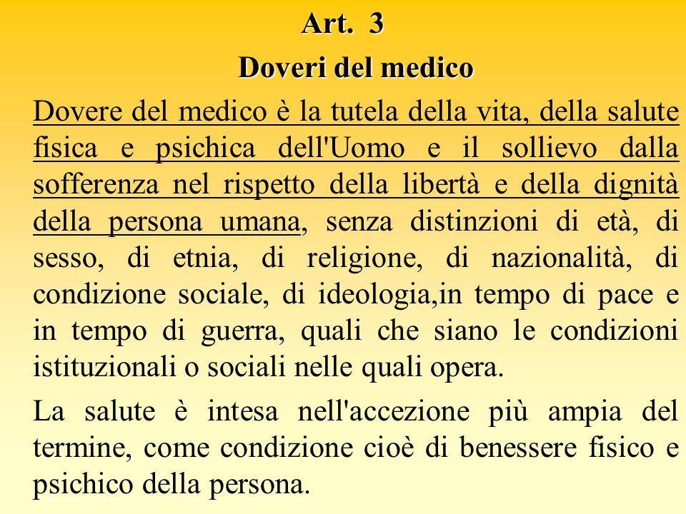 Art. 3 Doveri del medico Dovere del medico è la tutela della vita, della salute fisica e psichica dell'Uomo e il sollievo dalla sofferenza nel rispett