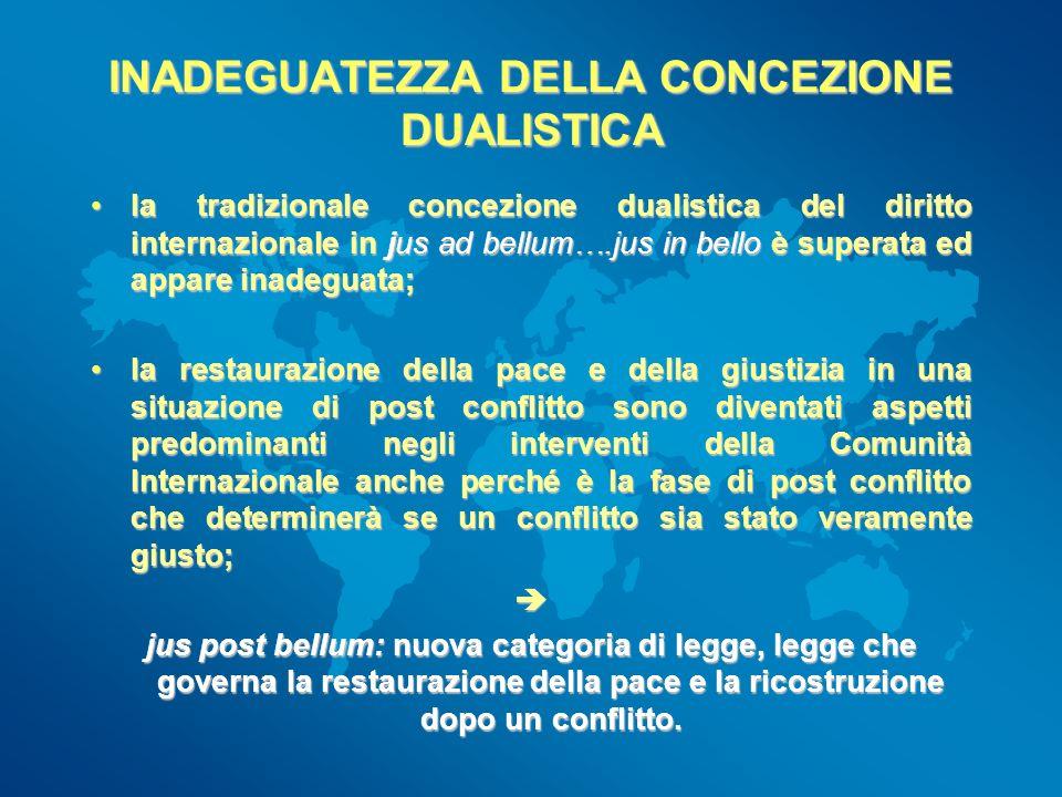 INADEGUATEZZA DELLA CONCEZIONE DUALISTICA la tradizionale concezione dualistica del diritto internazionale in jus ad bellum….jus in bello è superata e