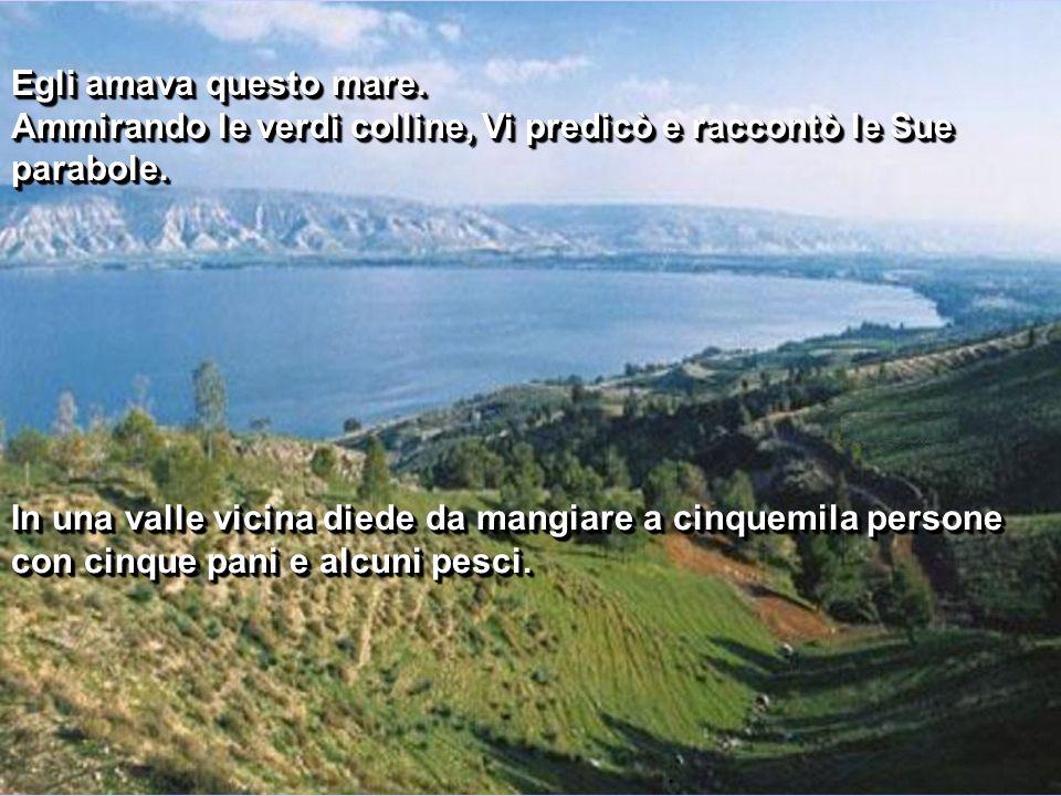Egli amava questo mare.Ammirando le verdi colline, Vi predicò e raccontò le Sue parabole.