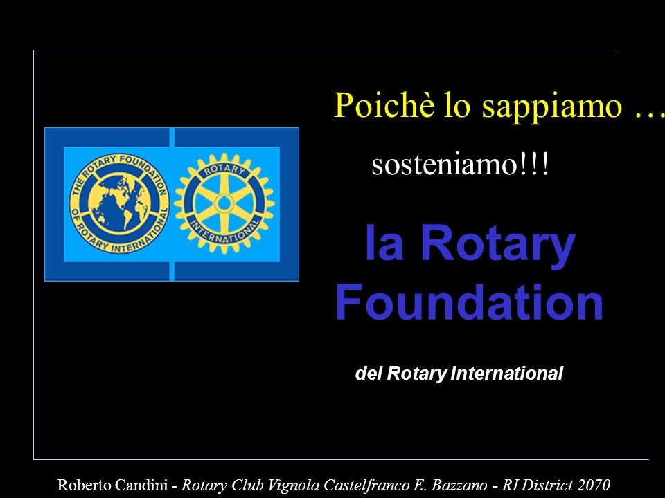 del Rotary International la Rotary Foundation sosteniamo!!.