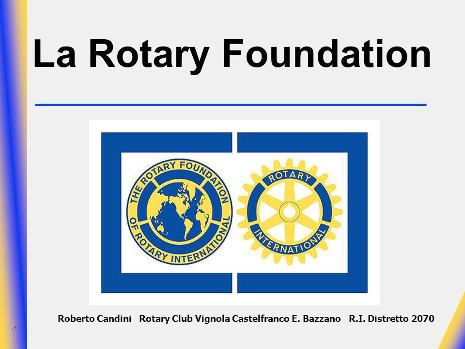 La Rotary Foundation Roberto Candini Rotary Club Vignola Castelfranco E.
