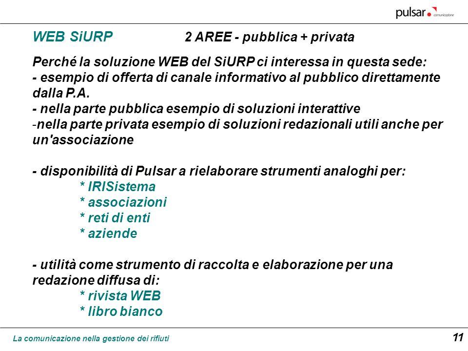 La comunicazione nella gestione dei rifiuti 11 WEB SiURP 2 AREE - pubblica + privata Perché la soluzione WEB del SiURP ci interessa in questa sede: -