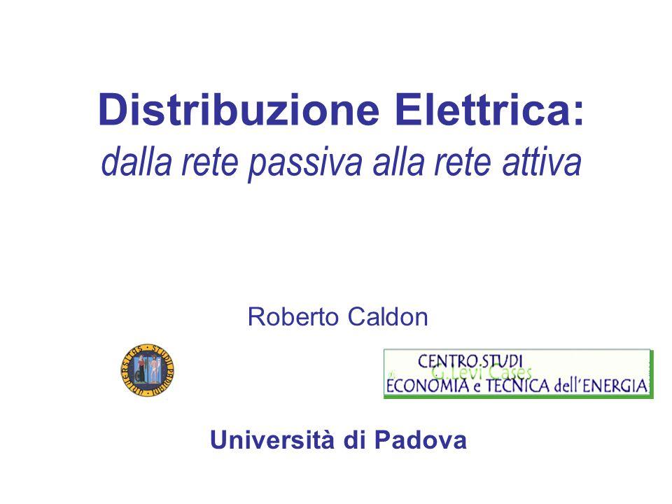 Distribuzione Elettrica: dalla rete passiva alla rete attiva Roberto Caldon Università di Padova