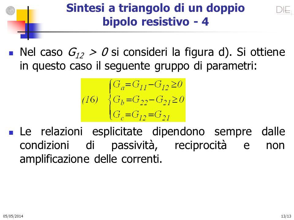 05/05/2014 13/13 Sintesi a triangolo di un doppio bipolo resistivo - 4 Nel caso G 12 > 0 si consideri la figura d). Si ottiene in questo caso il segue