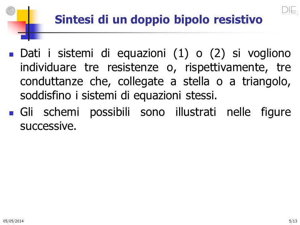 05/05/2014 5/13 Sintesi di un doppio bipolo resistivo Dati i sistemi di equazioni (1) o (2) si vogliono individuare tre resistenze o, rispettivamente,