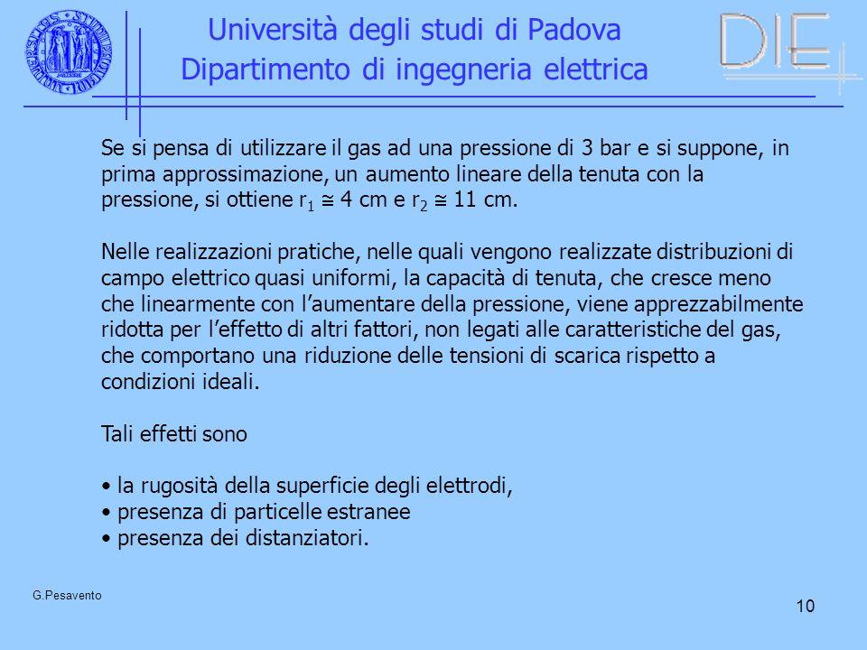 10 Università degli studi di Padova Dipartimento di ingegneria elettrica G.Pesavento Se si pensa di utilizzare il gas ad una pressione di 3 bar e si suppone, in prima approssimazione, un aumento lineare della tenuta con la pressione, si ottiene r 1 4 cm e r 2 11 cm.