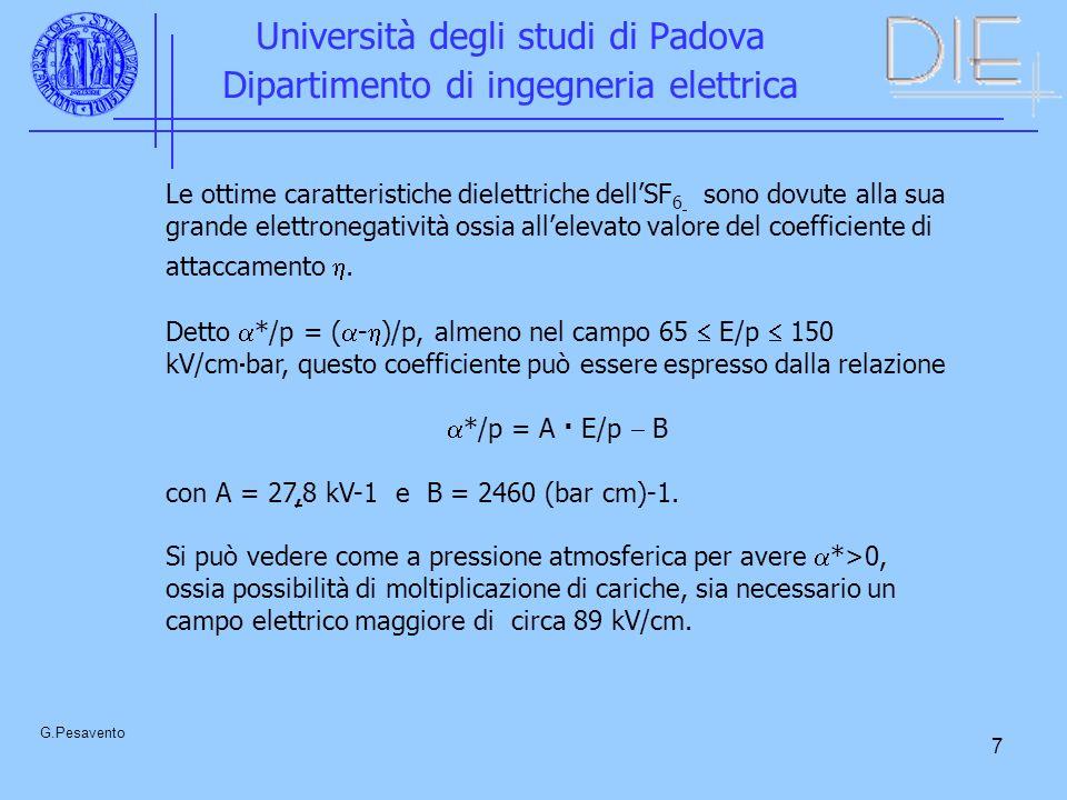 7 Università degli studi di Padova Dipartimento di ingegneria elettrica G.Pesavento Le ottime caratteristiche dielettriche dellSF 6 sono dovute alla sua grande elettronegatività ossia allelevato valore del coefficiente di attaccamento.
