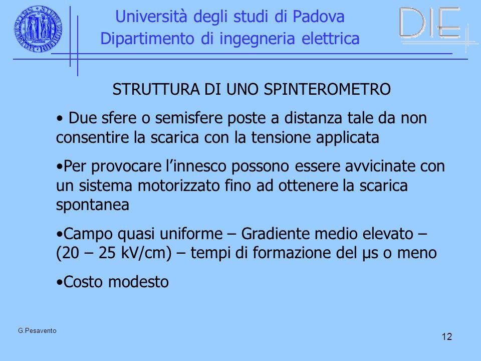 12 Università degli studi di Padova Dipartimento di ingegneria elettrica G.Pesavento STRUTTURA DI UNO SPINTEROMETRO Due sfere o semisfere poste a dist