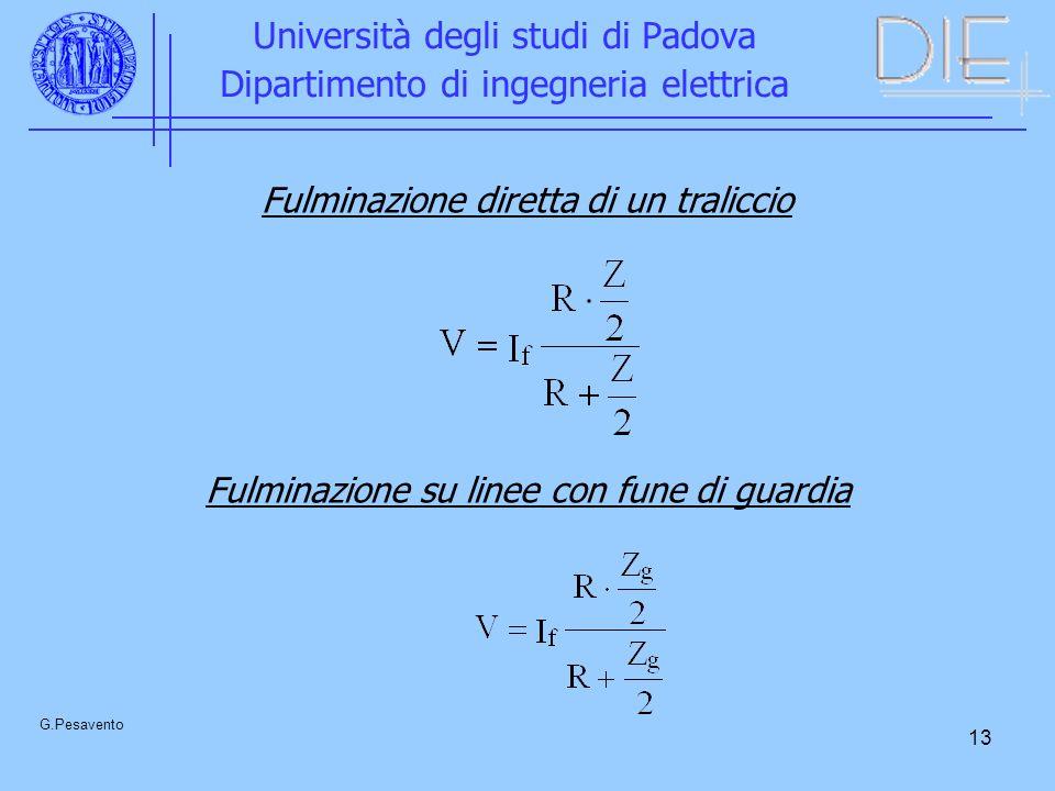 13 Università degli studi di Padova Dipartimento di ingegneria elettrica G.Pesavento Fulminazione diretta di un traliccio Fulminazione su linee con fu