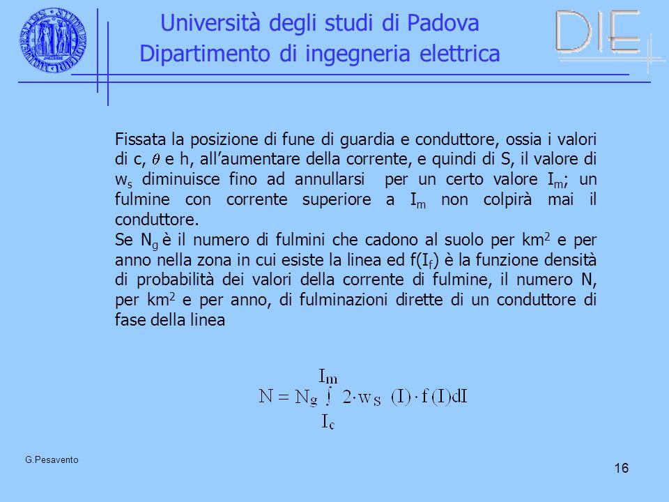 16 Università degli studi di Padova Dipartimento di ingegneria elettrica G.Pesavento Fissata la posizione di fune di guardia e conduttore, ossia i val