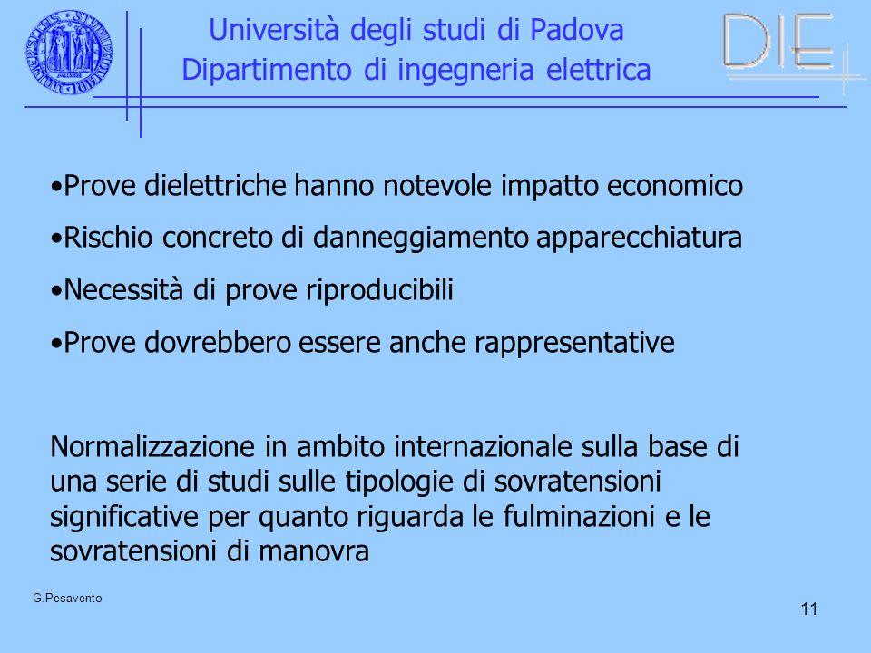 11 Università degli studi di Padova Dipartimento di ingegneria elettrica G.Pesavento Prove dielettriche hanno notevole impatto economico Rischio concr