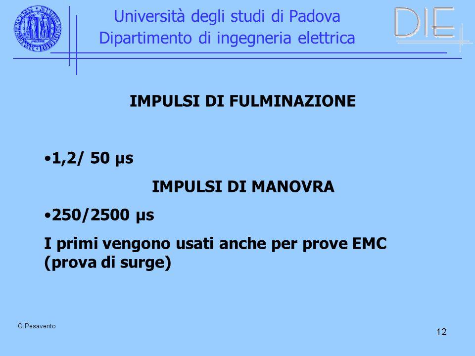 12 Università degli studi di Padova Dipartimento di ingegneria elettrica G.Pesavento IMPULSI DI FULMINAZIONE 1,2/ 50 µs IMPULSI DI MANOVRA 250/2500 µs