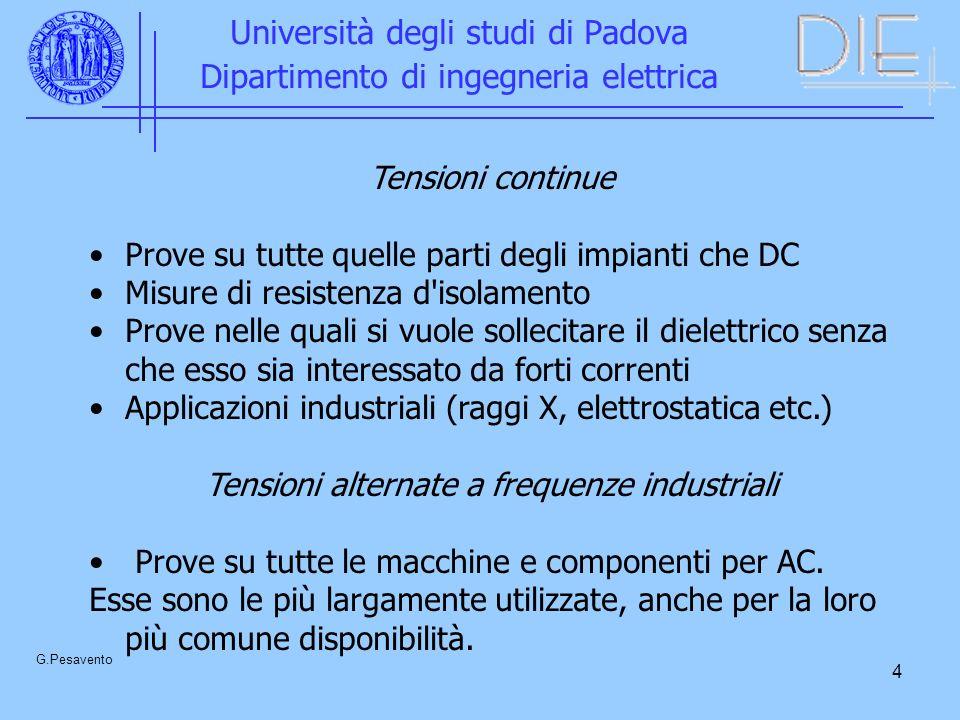 4 Università degli studi di Padova Dipartimento di ingegneria elettrica G.Pesavento Tensioni continue Prove su tutte quelle parti degli impianti che D