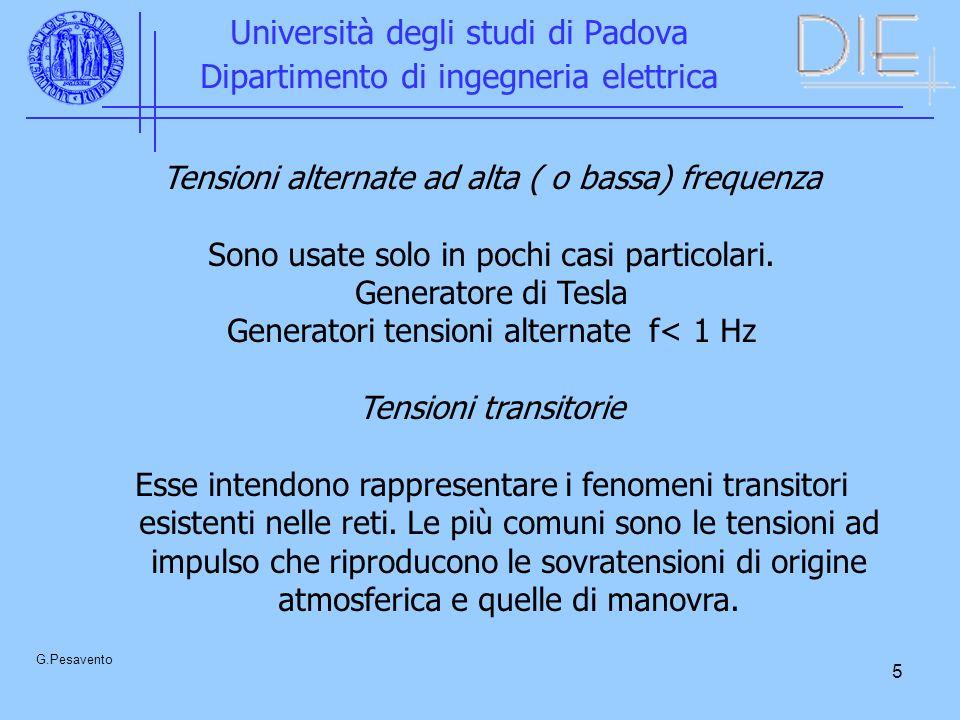 5 Università degli studi di Padova Dipartimento di ingegneria elettrica G.Pesavento Tensioni alternate ad alta ( o bassa) frequenza Sono usate solo in