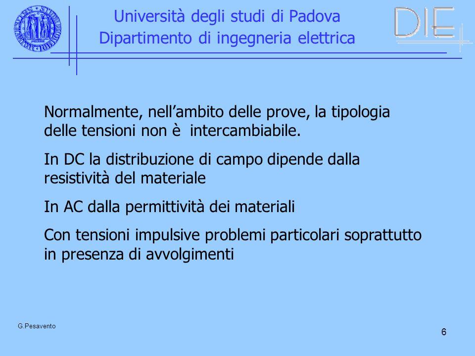 6 Università degli studi di Padova Dipartimento di ingegneria elettrica G.Pesavento Normalmente, nellambito delle prove, la tipologia delle tensioni n
