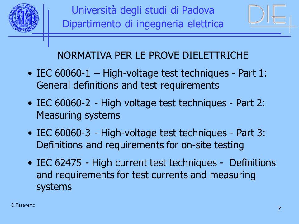 7 Università degli studi di Padova Dipartimento di ingegneria elettrica G.Pesavento NORMATIVA PER LE PROVE DIELETTRICHE IEC 60060-1 – High-voltage tes