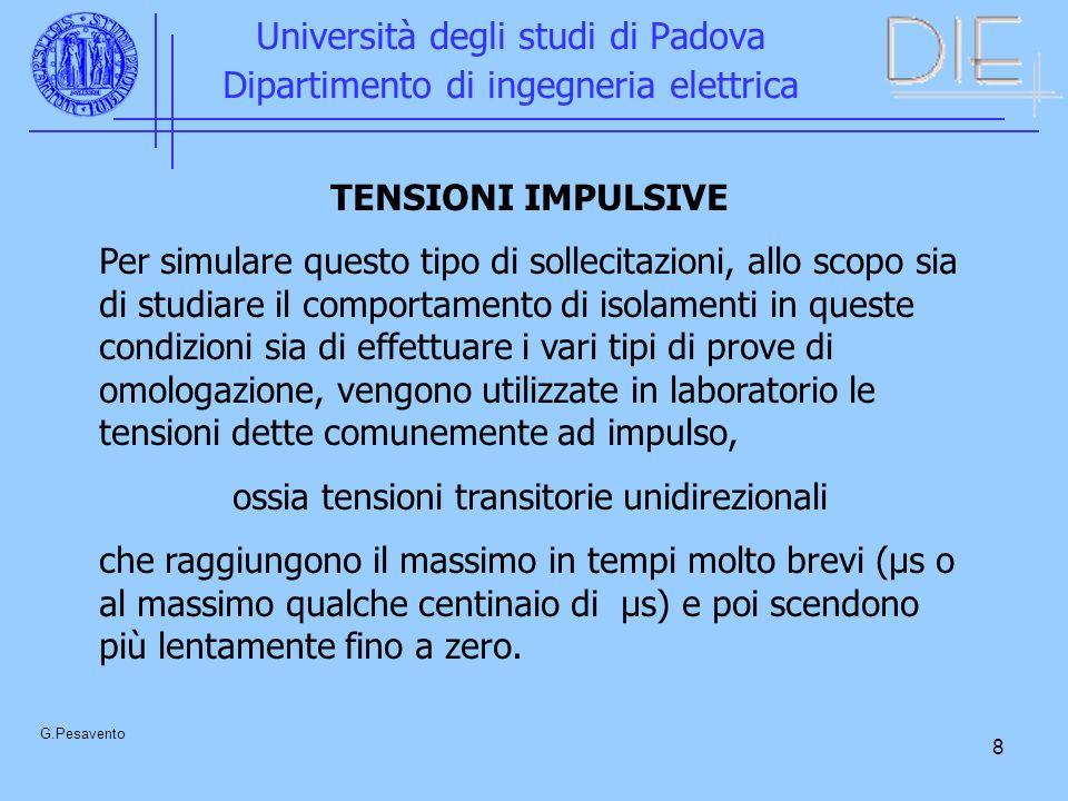 8 Università degli studi di Padova Dipartimento di ingegneria elettrica G.Pesavento TENSIONI IMPULSIVE Per simulare questo tipo di sollecitazioni, all