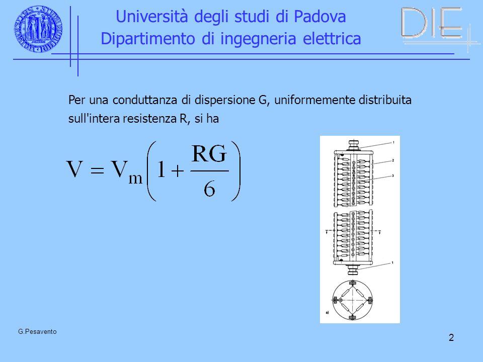2 Università degli studi di Padova Dipartimento di ingegneria elettrica G.Pesavento Per una conduttanza di dispersione G, uniformemente distribuita sull intera resistenza R, si ha