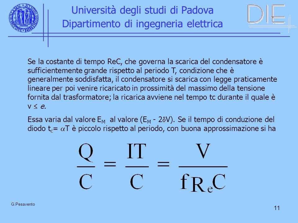 11 Università degli studi di Padova Dipartimento di ingegneria elettrica G.Pesavento Se la costante di tempo ReC, che governa la scarica del condensat