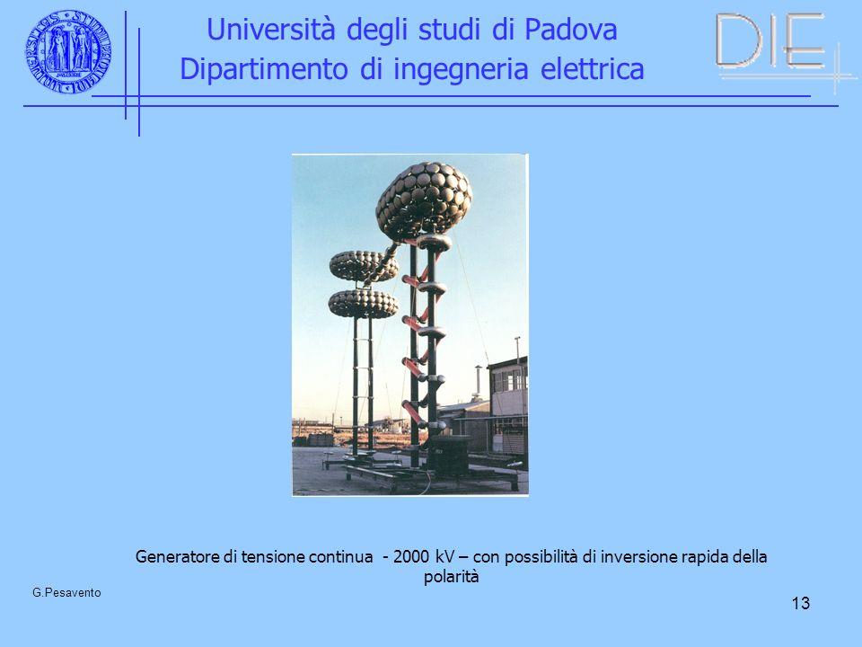 13 Università degli studi di Padova Dipartimento di ingegneria elettrica G.Pesavento Generatore di tensione continua - 2000 kV – con possibilità di in