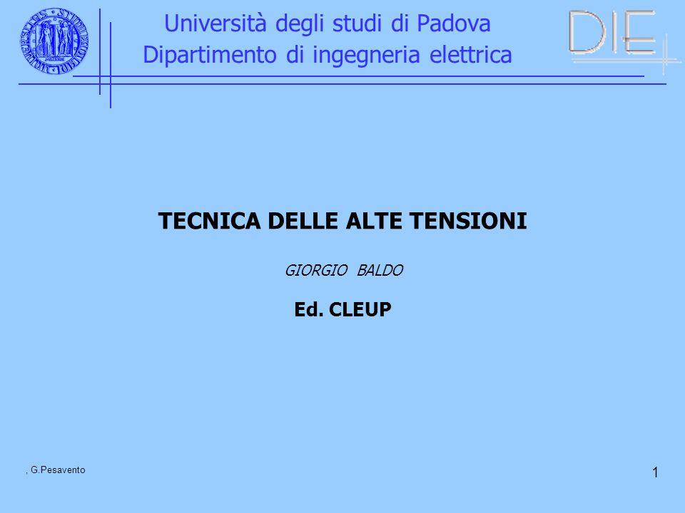 1 Università degli studi di Padova Dipartimento di ingegneria elettrica TECNICA DELLE ALTE TENSIONI GIORGIO BALDO Ed. CLEUP, G.Pesavento 1