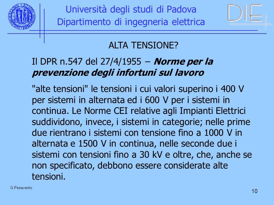 10 Università degli studi di Padova Dipartimento di ingegneria elettrica G.Pesavento ALTA TENSIONE? Il DPR n.547 del 27/4/1955 – Norme per la prevenzi