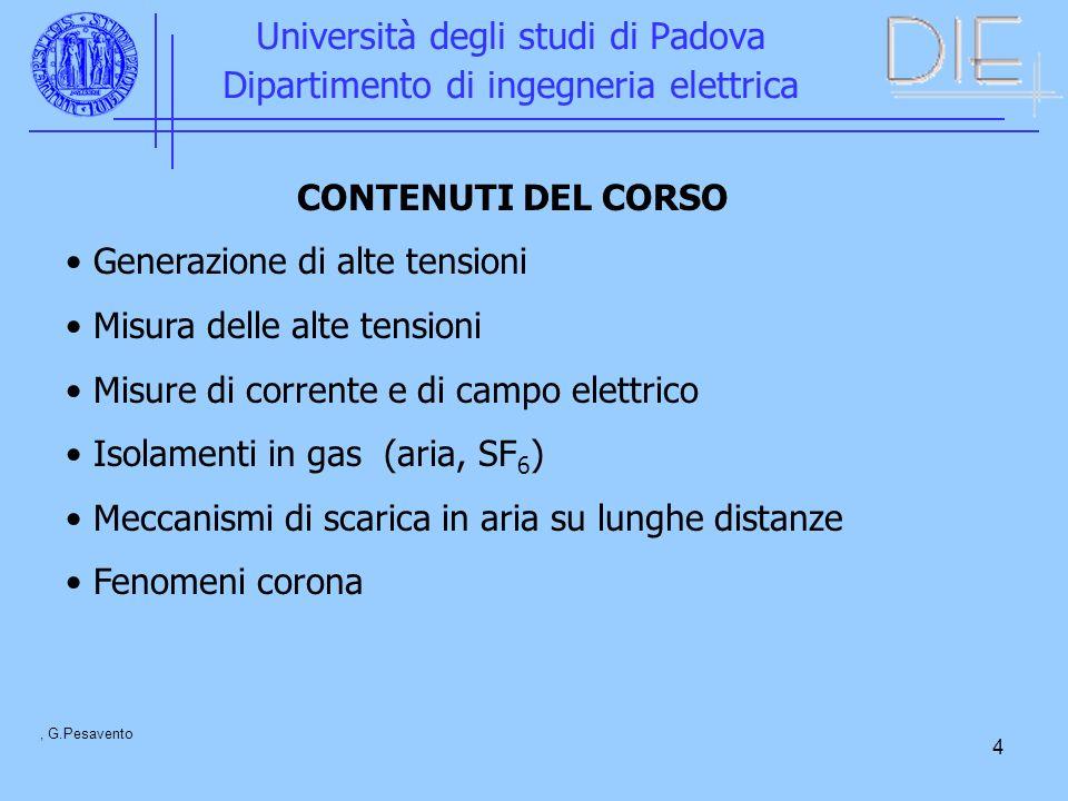 4 Università degli studi di Padova Dipartimento di ingegneria elettrica, G.Pesavento CONTENUTI DEL CORSO Generazione di alte tensioni Misura delle alt